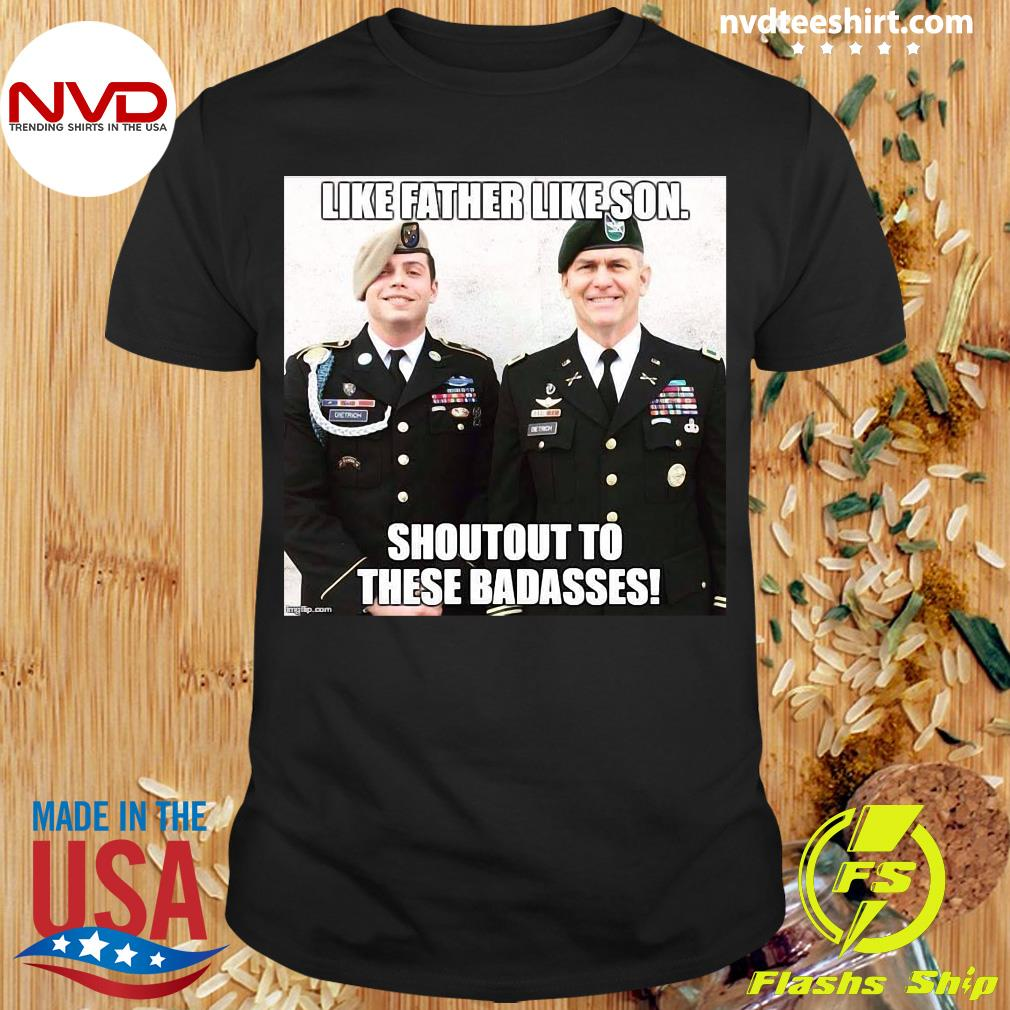 Army Like Father Like Son Shoutout To These Badasses T-shirt