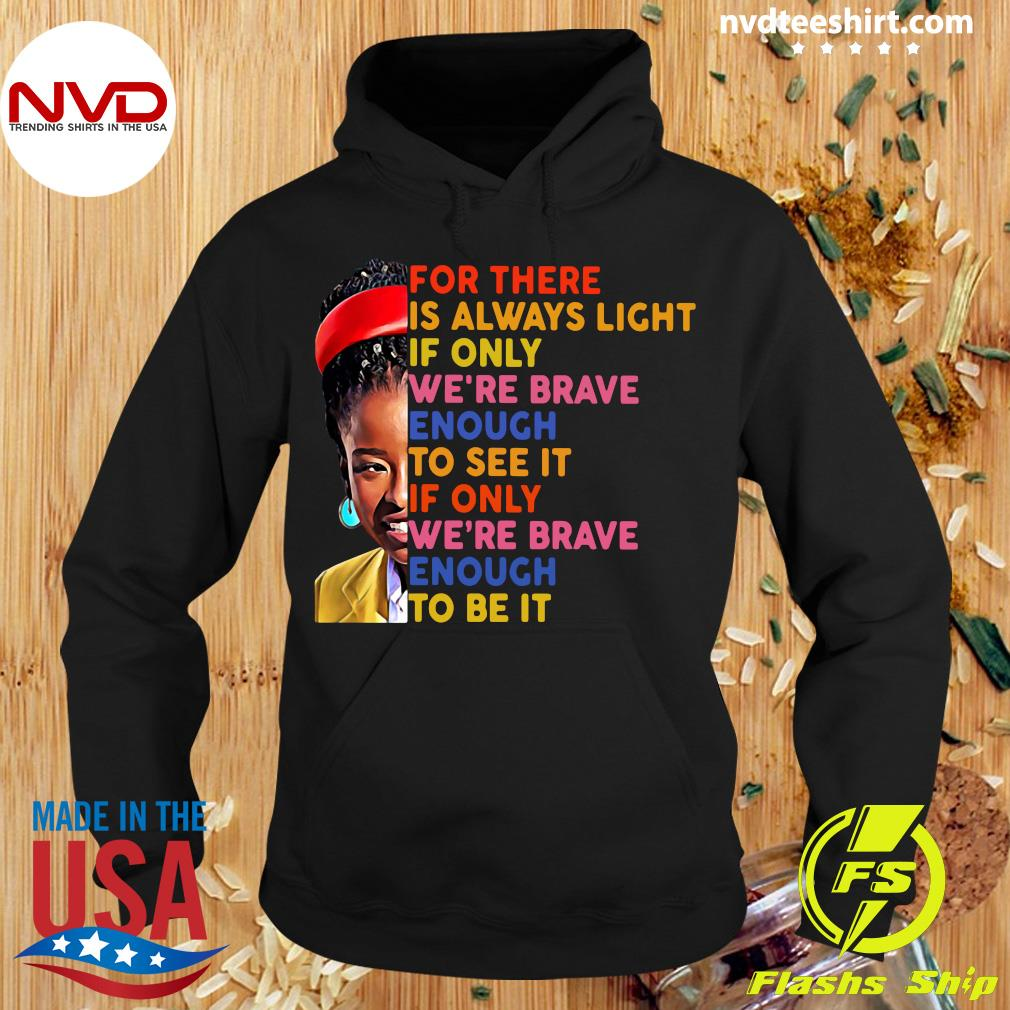 Funny Amanda Gorman There Is Always Light If Only We're Brave Enough To See It If Only We're Brave Enough To Be It T-s Hoodie