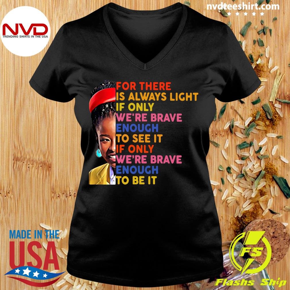 Funny Amanda Gorman There Is Always Light If Only We're Brave Enough To See It If Only We're Brave Enough To Be It T-s Ladies tee
