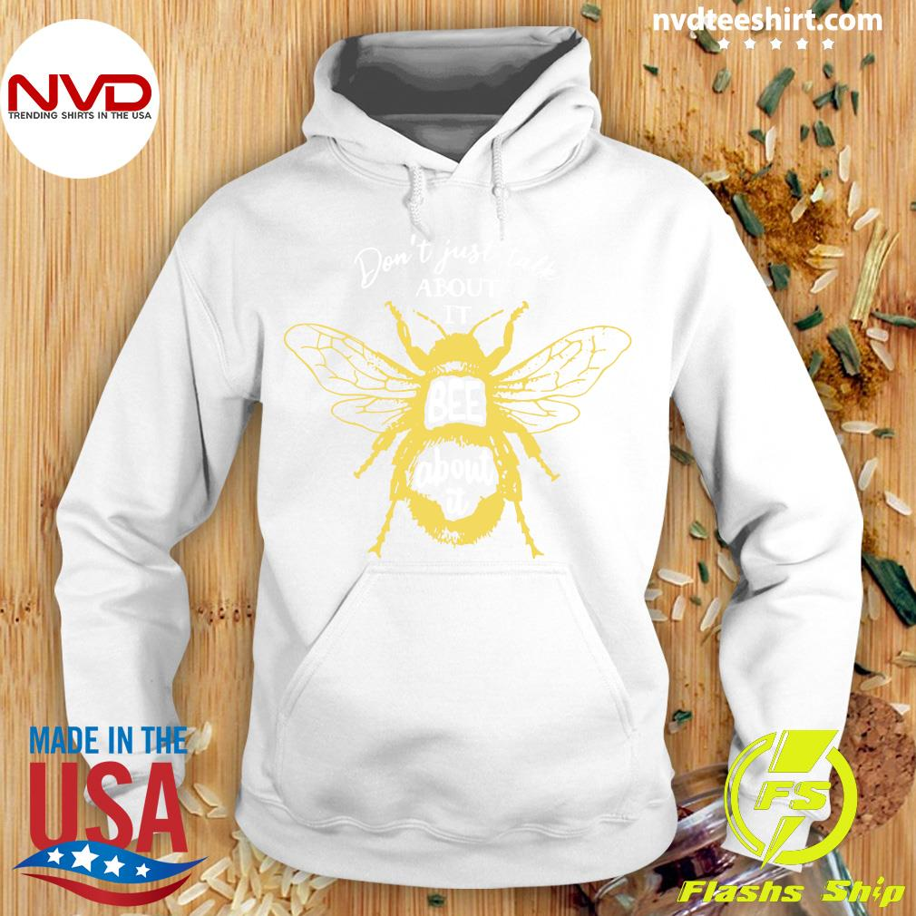 Funny Bee Don't Just Talk About It Bee About It T-s Hoodie