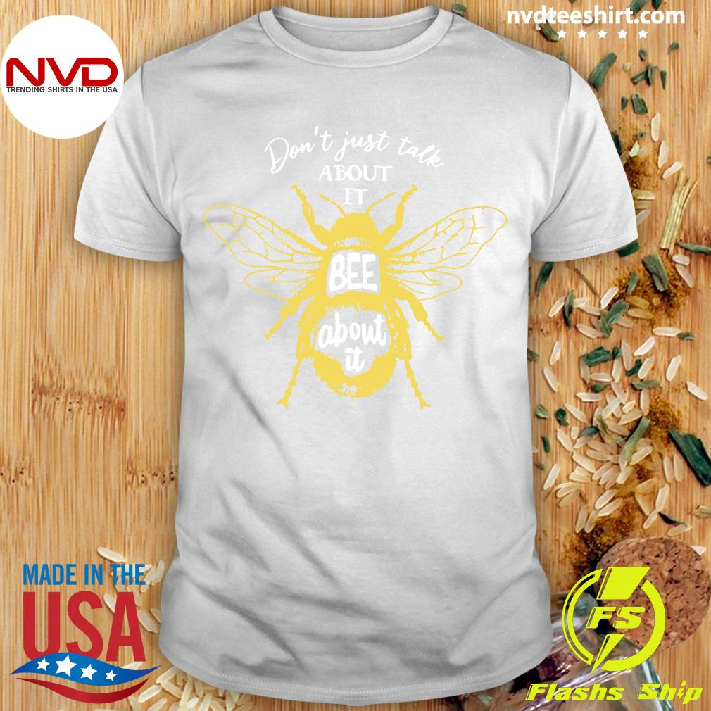 Funny Bee Don't Just Talk About It Bee About It T-shirt