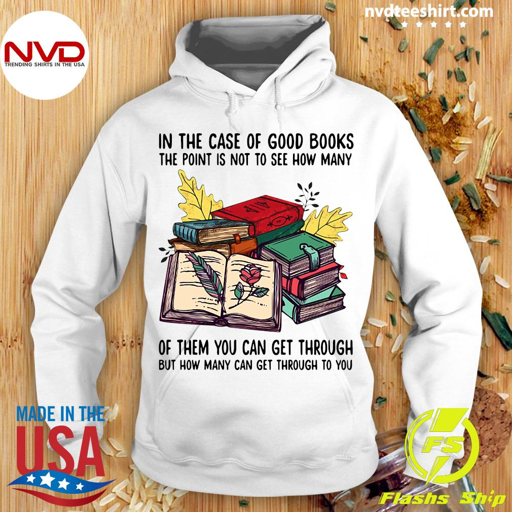 Funny Books In The Case Of Good Books The Point Is Not To See How Many Of Them You Can Get Through T-s Hoodie