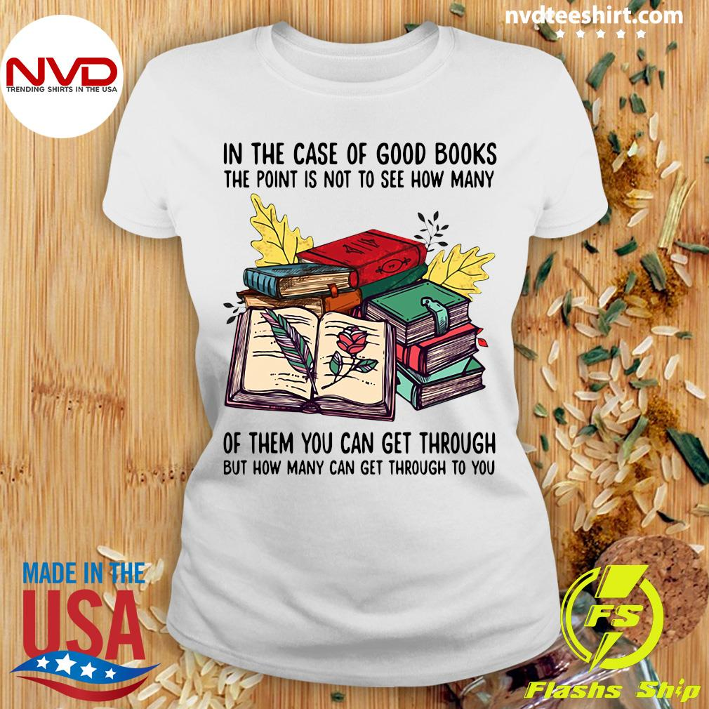 Funny Books In The Case Of Good Books The Point Is Not To See How Many Of Them You Can Get Through T-s Ladies tee