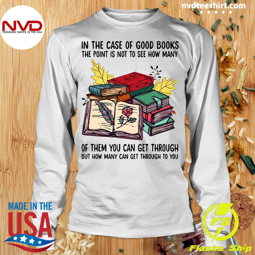Funny Books In The Case Of Good Books The Point Is Not To See How Many Of Them You Can Get Through T-s Longsleeve