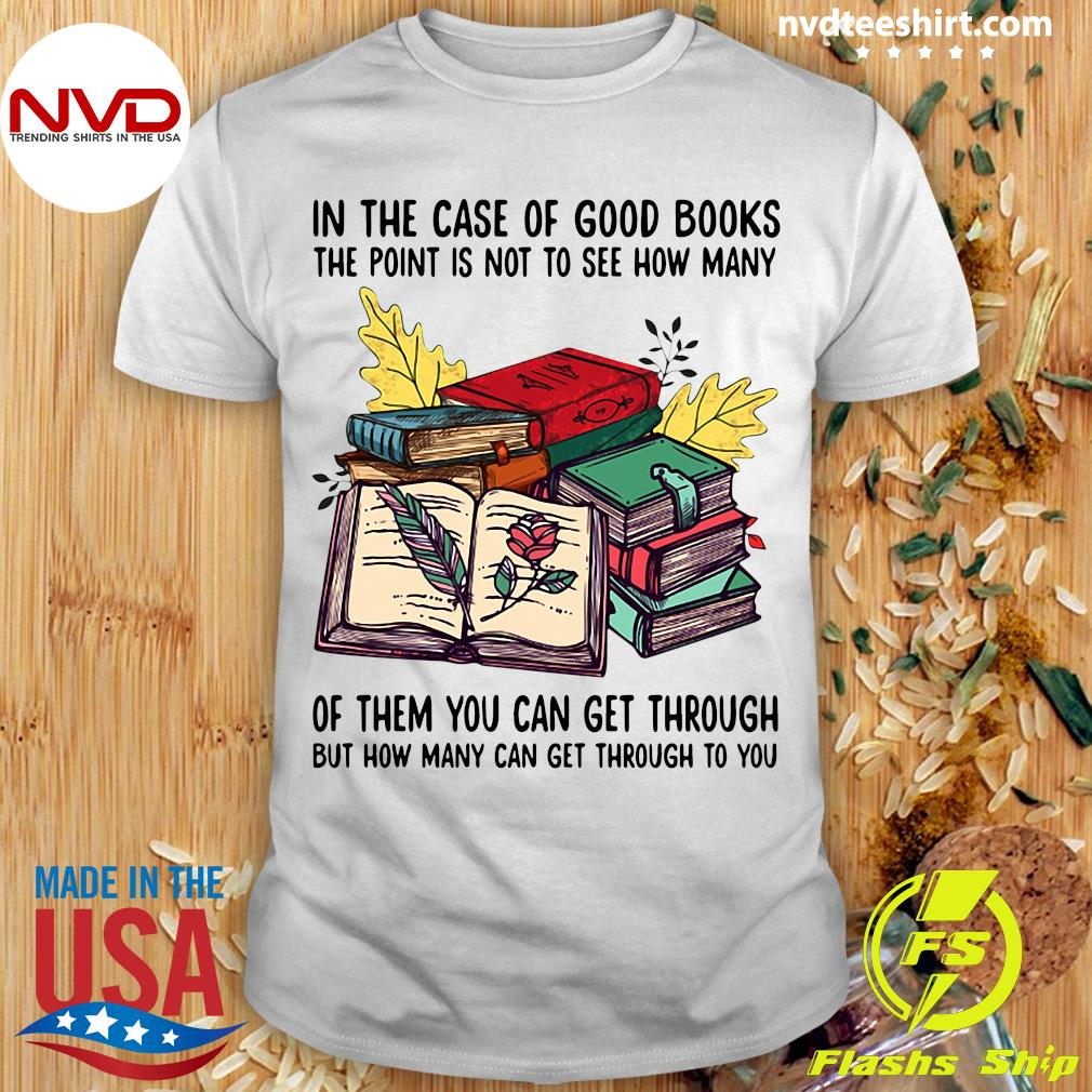 Funny Books In The Case Of Good Books The Point Is Not To See How Many Of Them You Can Get Through T-shirt