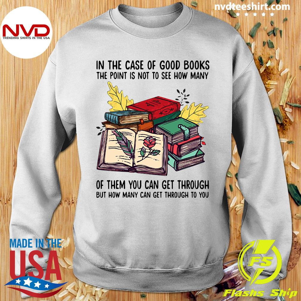 Funny Books In The Case Of Good Books The Point Is Not To See How Many Of Them You Can Get Through T-s Sweater