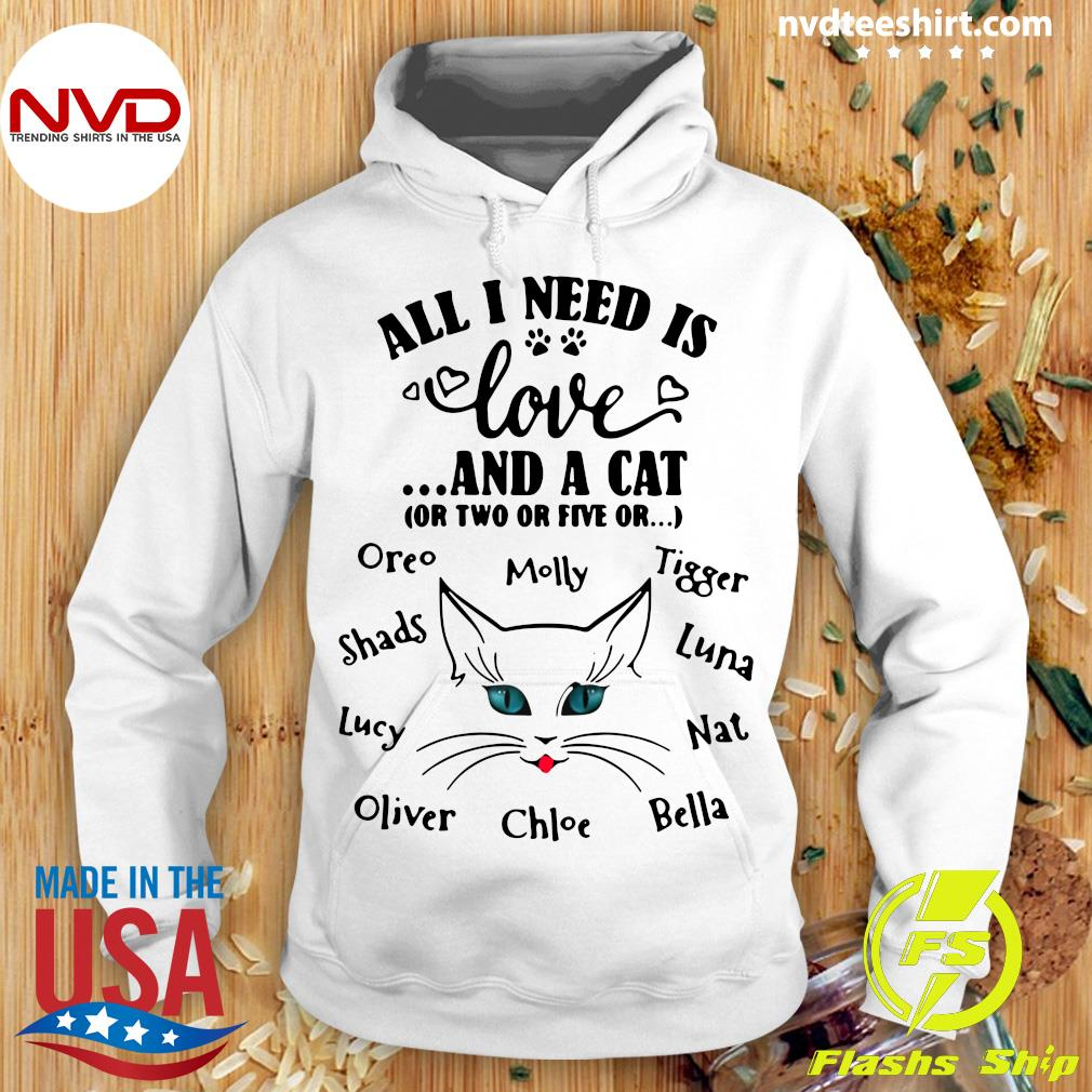 Funny Cat All I Need Is Love And A Cat Or Two Or Five Or Oreo Molly Tigger T-s Hoodie