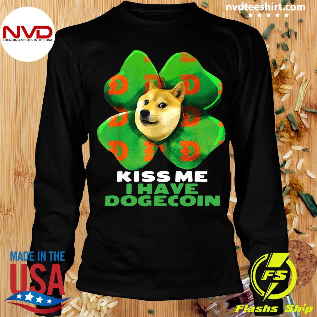 Funny Dog Kiss me I have dogecoin 2021 Doge St Patrick Day T-s Longsleeve