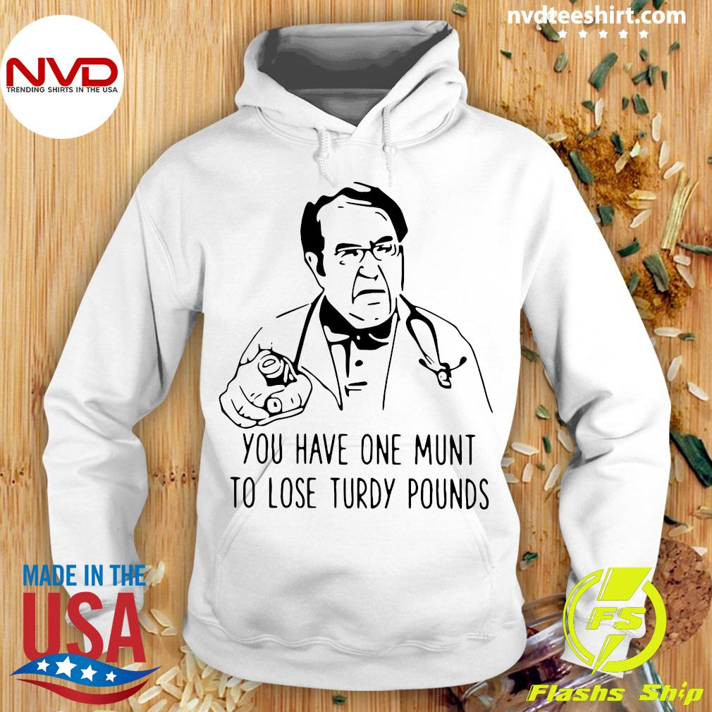 Funny Dr Nowzaradan You Have One Munt To Lose Turdy Pounds T-s Hoodie