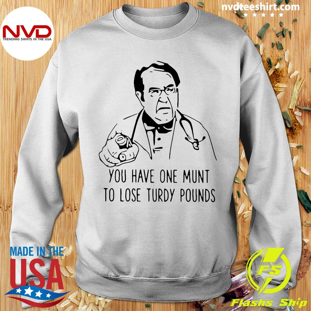 Funny Dr Nowzaradan You Have One Munt To Lose Turdy Pounds T-s Sweater