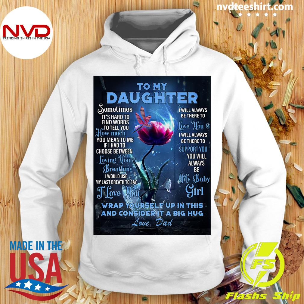 Funny Dragonfly Flowers To My Daughter Wrap Yourself Up In This And Consider It A Big Hug Love Dad T-s Hoodie