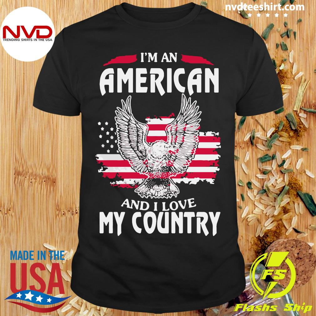Funny Eagle I'm An American And I Love My Country T-shirt