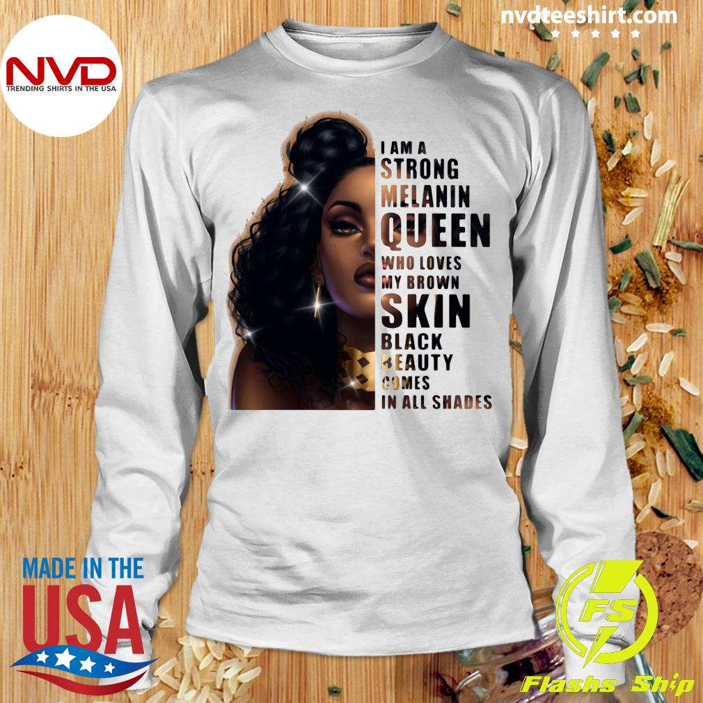 Funny Girl I Am A Strong Melanin Queen Who Loves My Brown Skin Black Beauty Comes In All Shades T-s Longsleeve