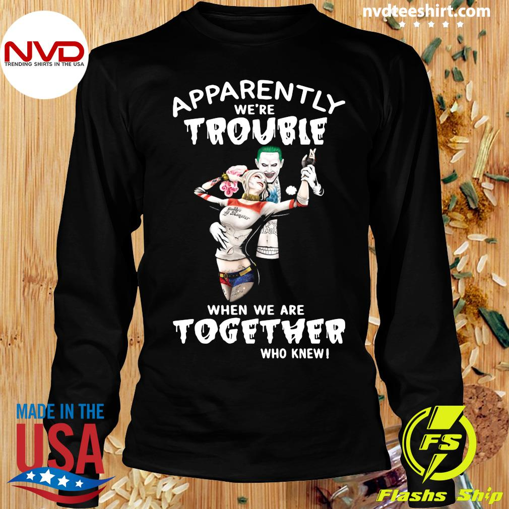 Funny Joker And Harley Quinn Apparently We're Trouble When We Are Together Who Knew T-s Longsleeve