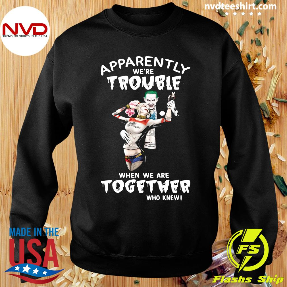 Funny Joker And Harley Quinn Apparently We're Trouble When We Are Together Who Knew T-s Sweater