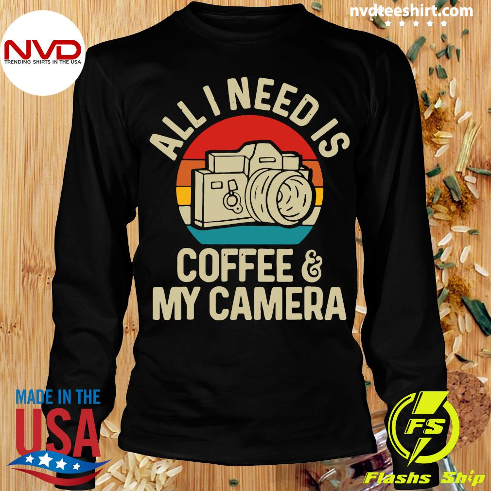 Funny Photographer All I Need Is Coffee And My Camera Vintage T-s Longsleeve