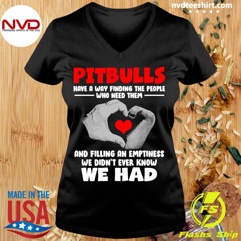 Funny Pit Bulls Have A Way Finding Who Need Them And Filling An Emptiness We Didn't Ever Know We Had T-s Ladies tee