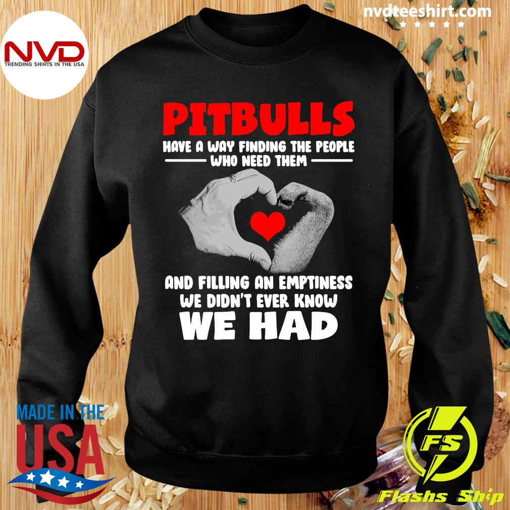 Funny Pit Bulls Have A Way Finding Who Need Them And Filling An Emptiness We Didn't Ever Know We Had T-s Sweater