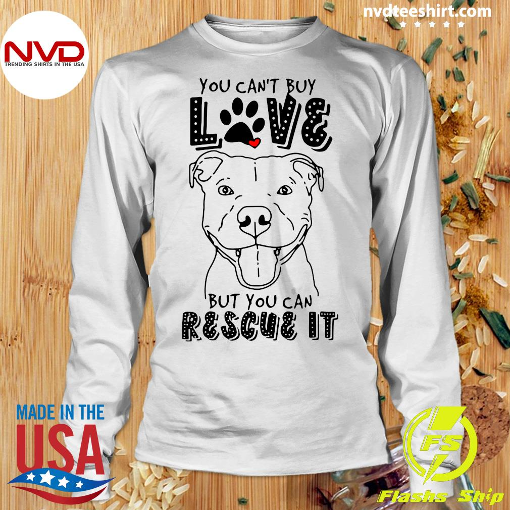 Funny Pitbull You Can't Buy Love But You Can Rescue It T-s Longsleeve