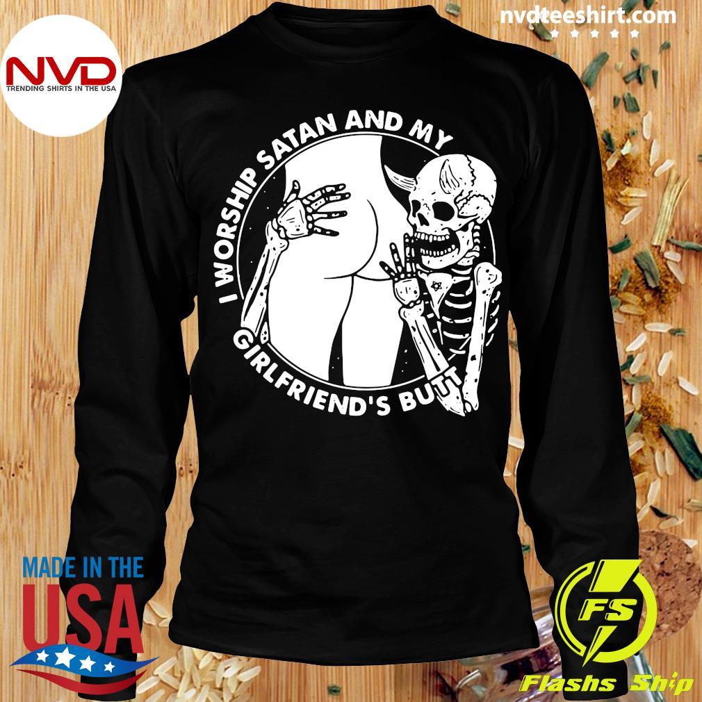 Funny Skeleton I Worship Satan And My Girlfriend's Butt T-s Longsleeve