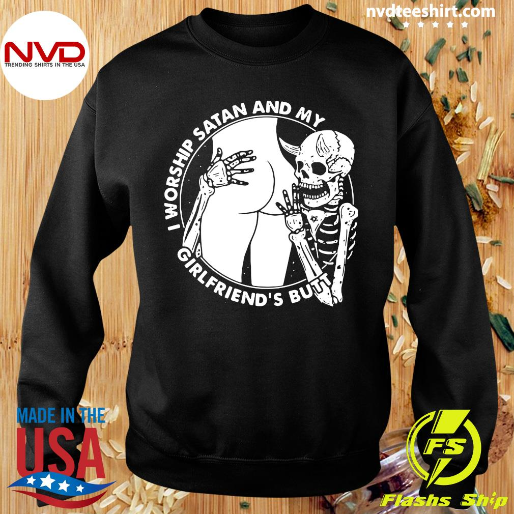 Funny Skeleton I Worship Satan And My Girlfriend's Butt T-s Sweater