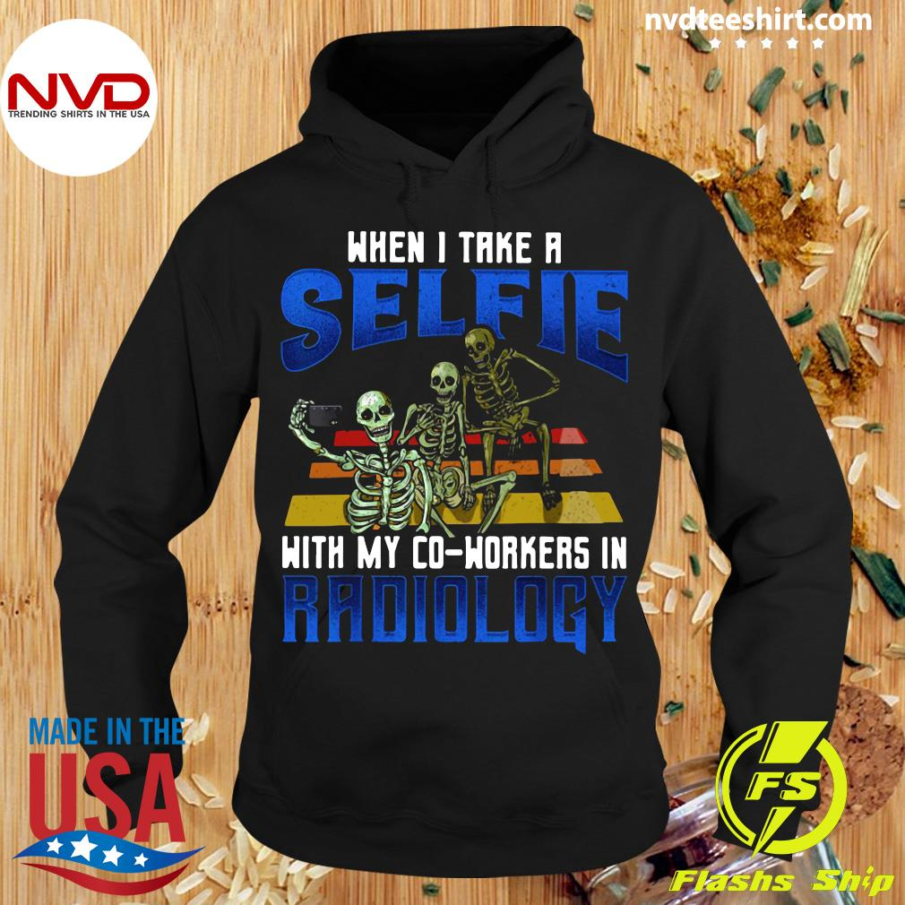 Funny Skeleton When I Take A Selfie With My Co Workers In Radiology T-s Hoodie