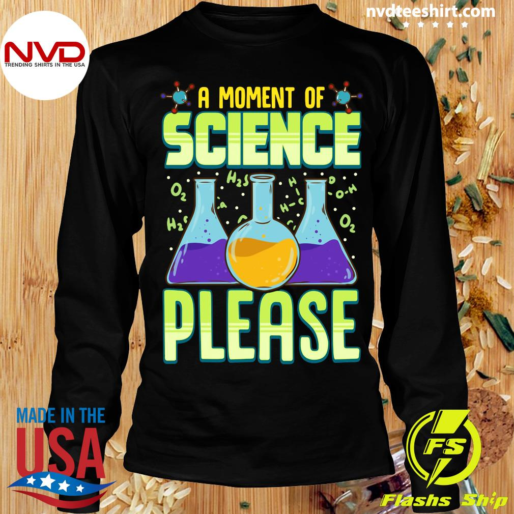 Good A Moment Of Science Please Pullover T-s Longsleeve