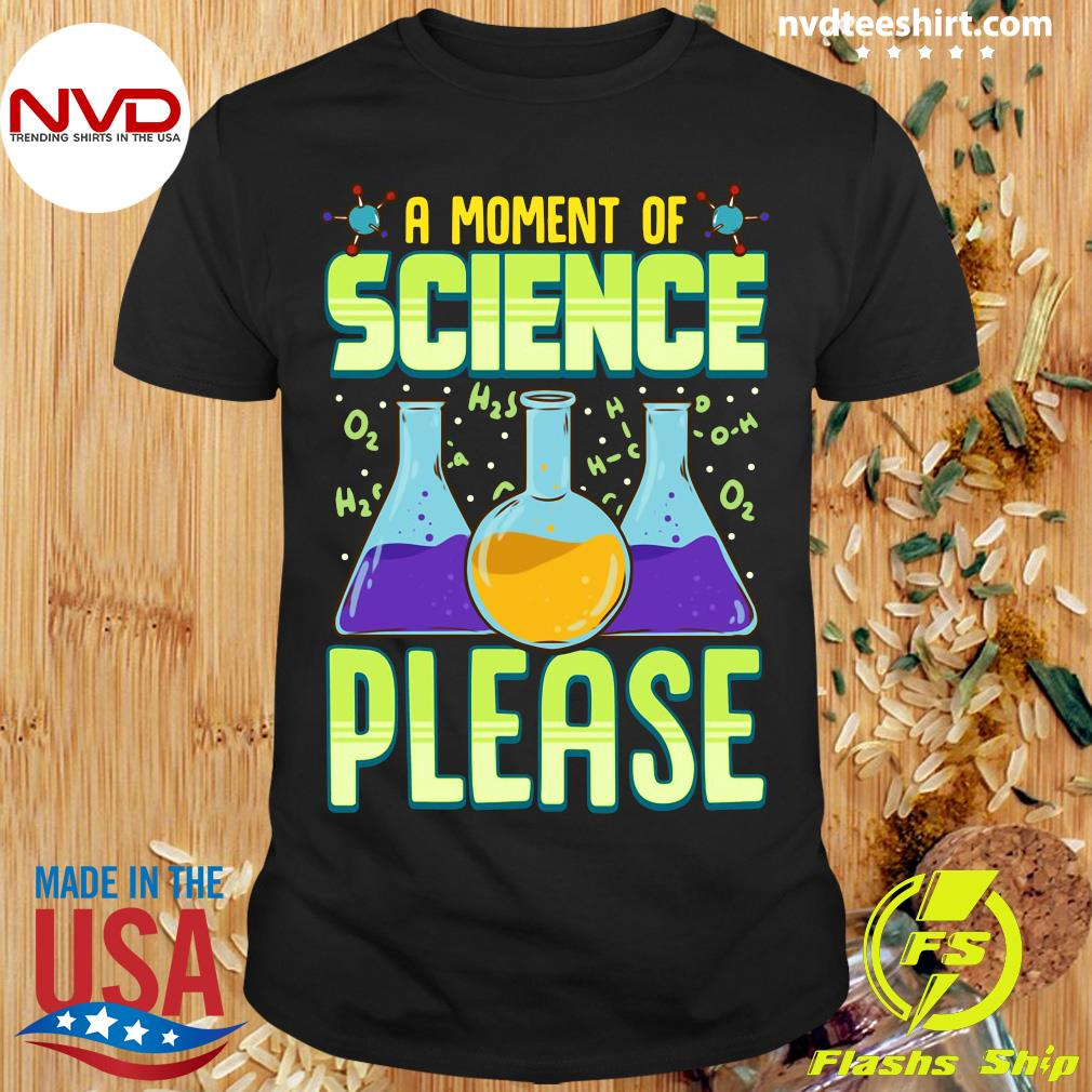 Good A Moment Of Science Please Pullover T-shirt