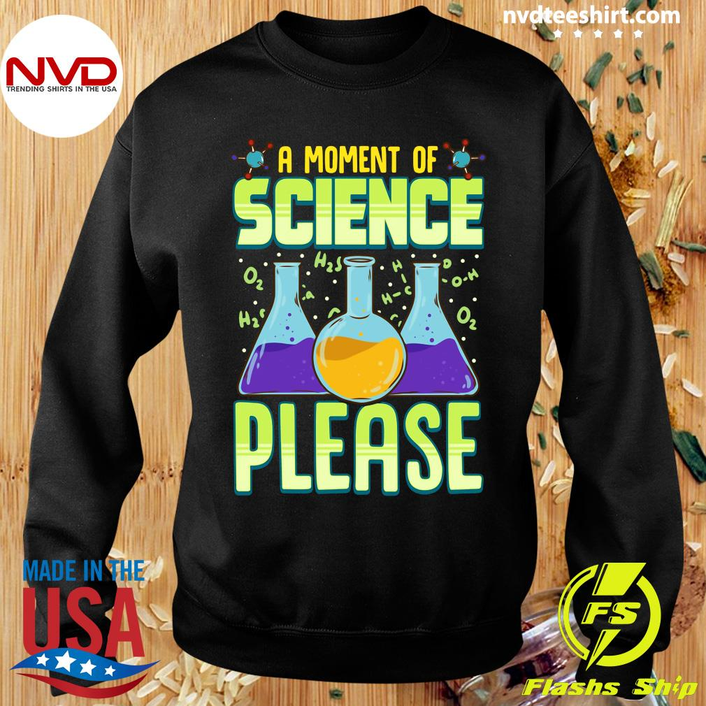 Good A Moment Of Science Please Pullover T-s Sweater