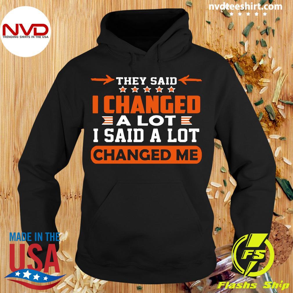 Good Changed Me They Said I Changed A Lot I Said A Lot T-s Hoodie