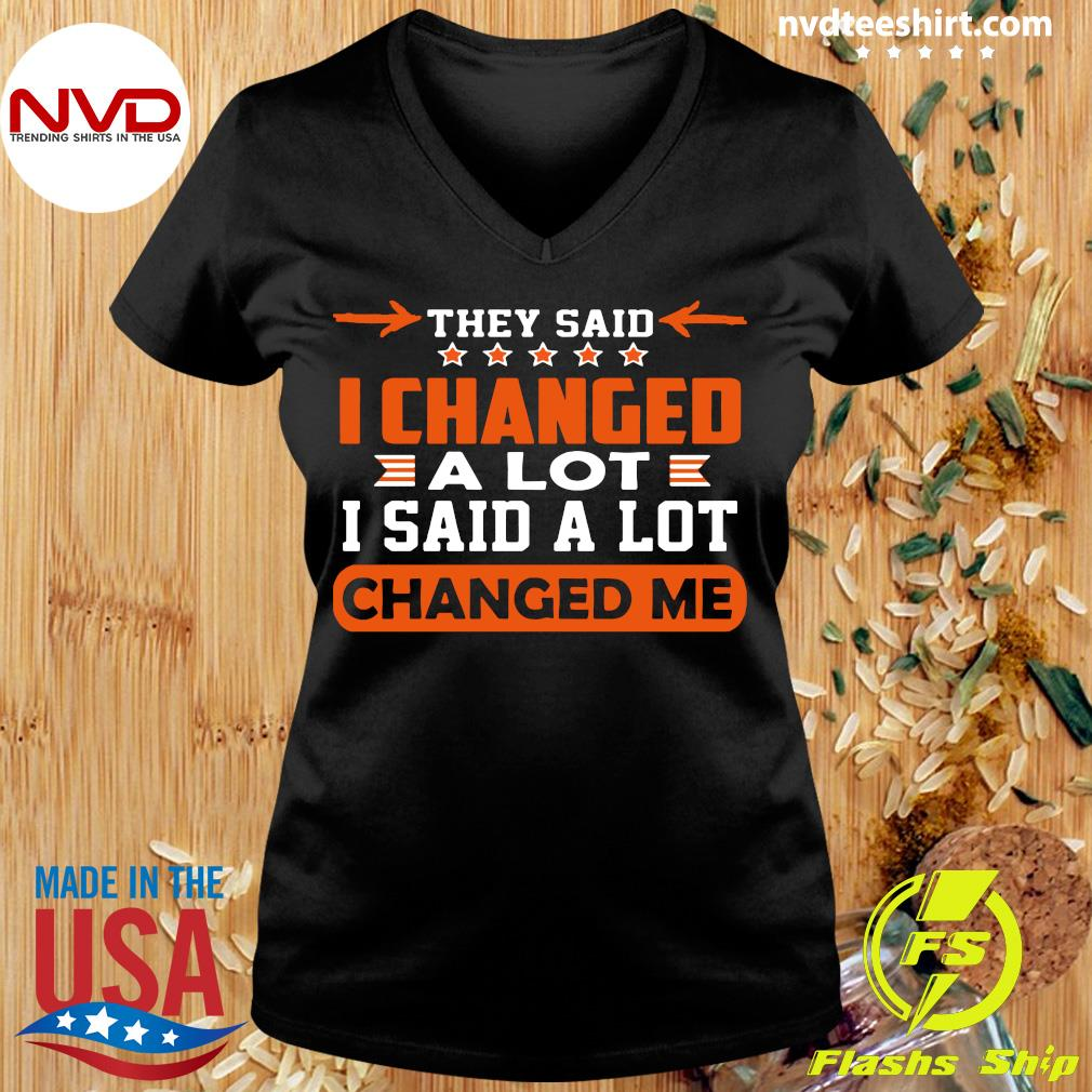 Good Changed Me They Said I Changed A Lot I Said A Lot T-s Ladies tee