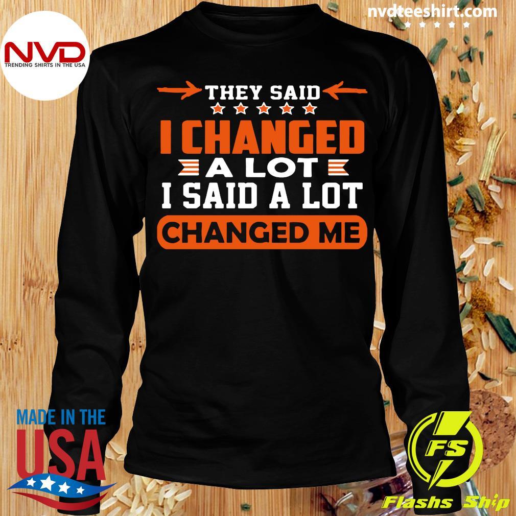 Good Changed Me They Said I Changed A Lot I Said A Lot T-s Longsleeve