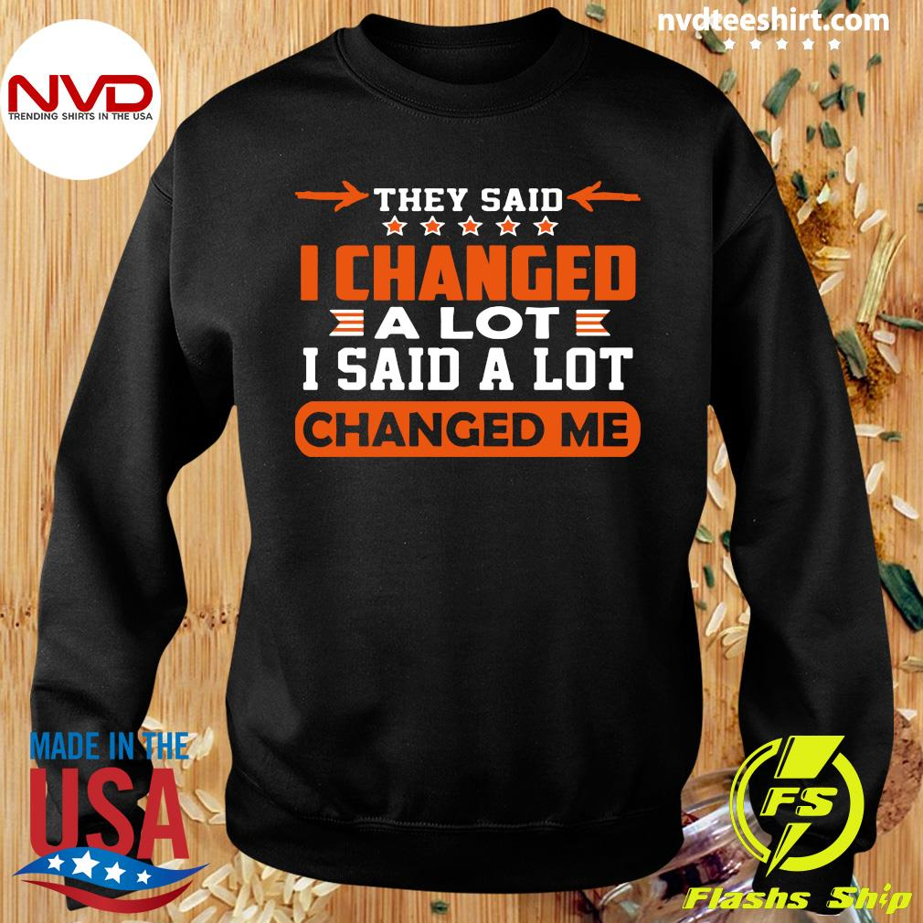 Good Changed Me They Said I Changed A Lot I Said A Lot T-s Sweater
