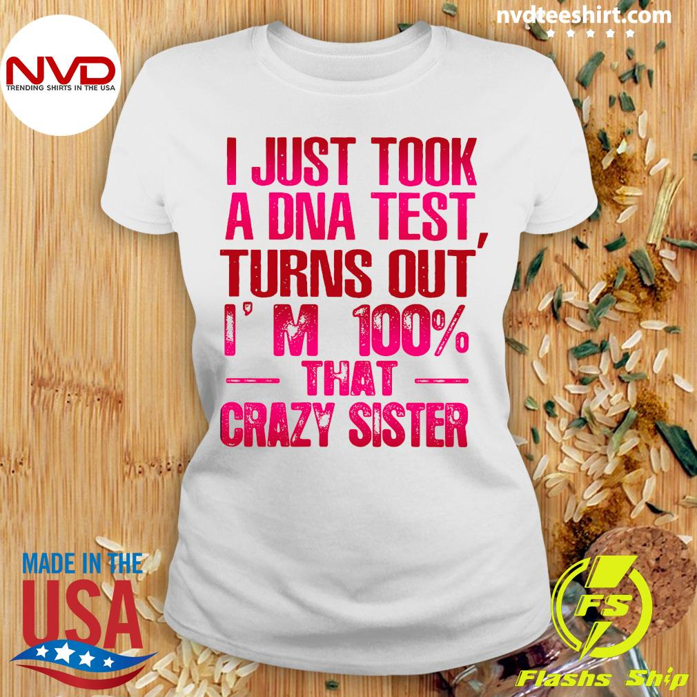 Good Crazy Sister I Just Took A Dna Test Turns Out I'm 100 That Crazy Sister T-s Ladies tee