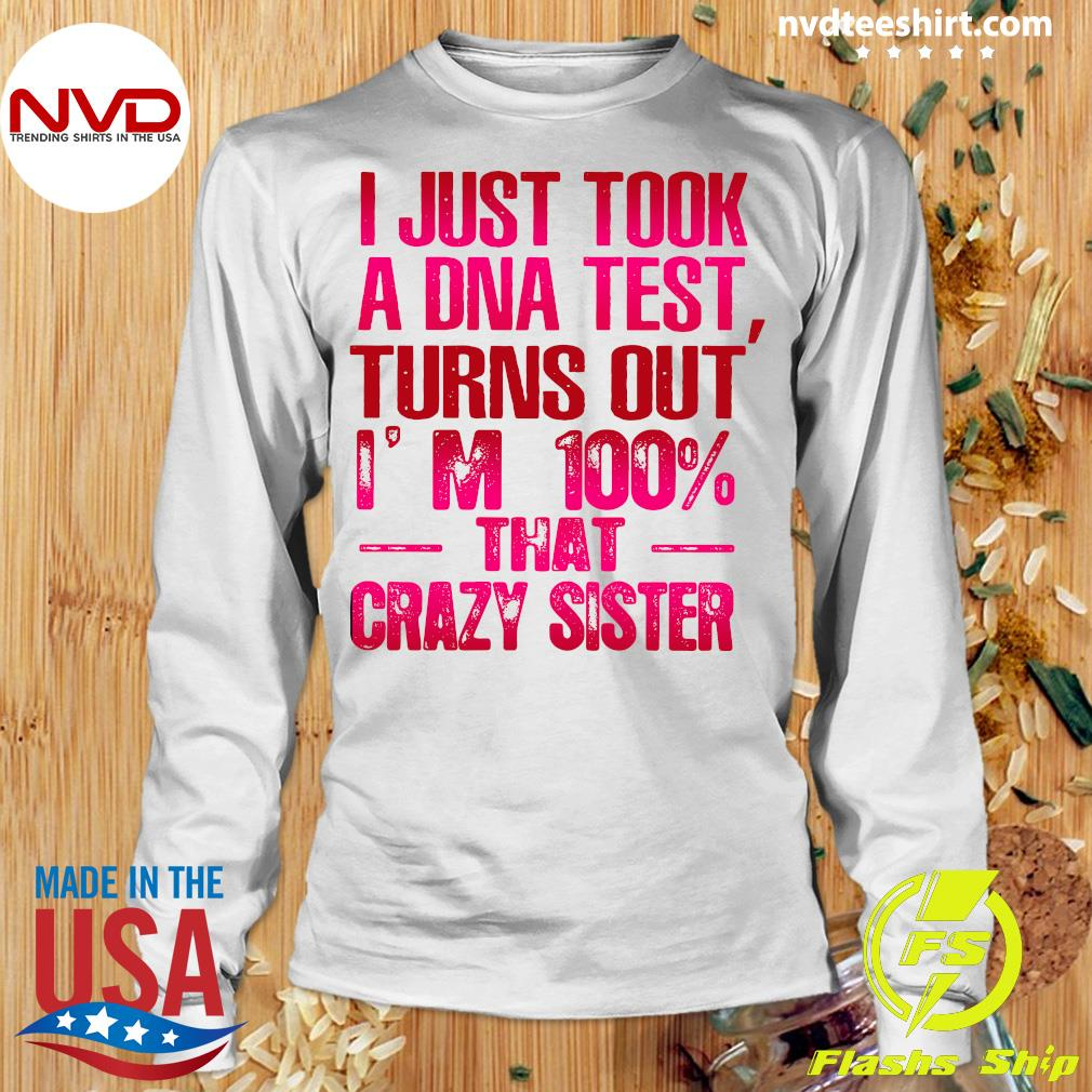 Good Crazy Sister I Just Took A Dna Test Turns Out I'm 100 That Crazy Sister T-s Longsleeve