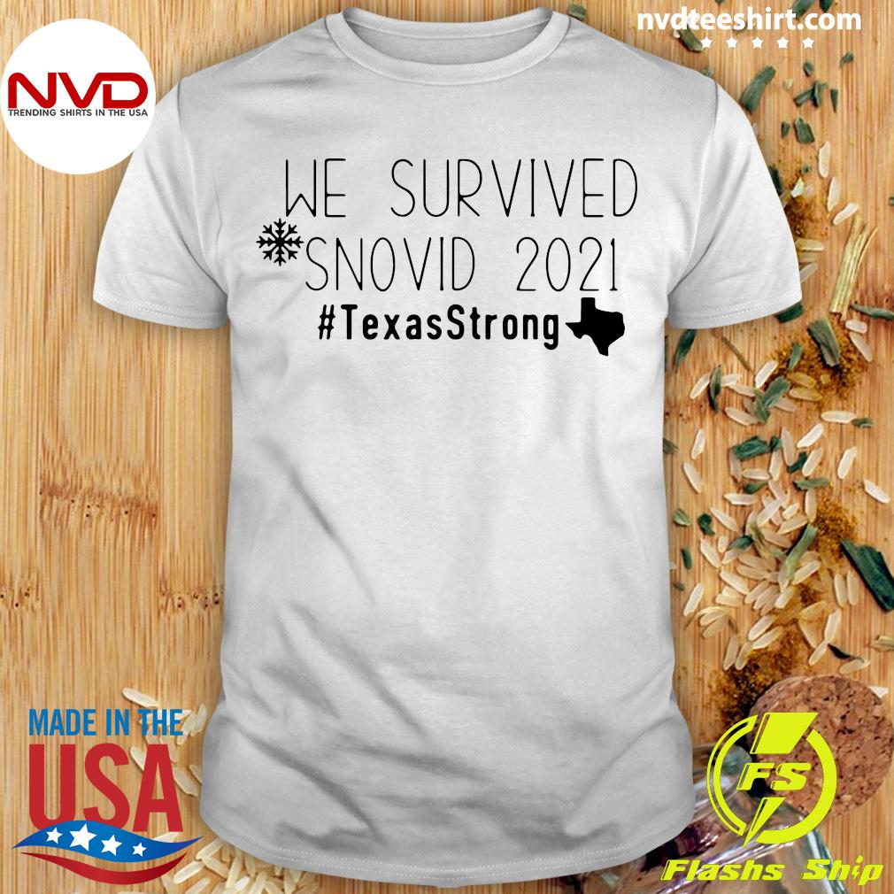 Good We Survived Snovid 2021 Texas Strong T-shirt