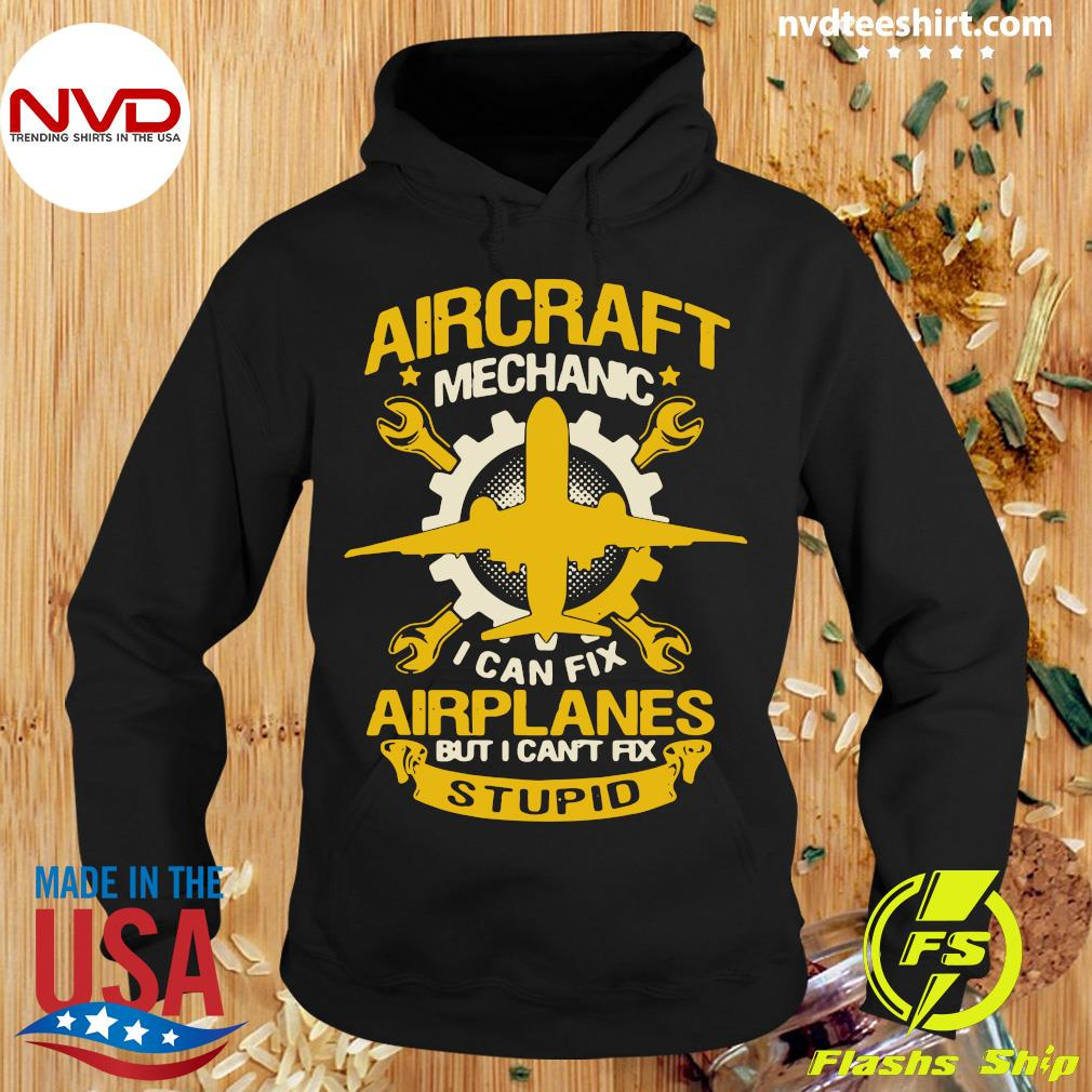 Official Aircraft Mechanic I Can Fix Airplane But I Can't Fix Stupid T-s Hoodie