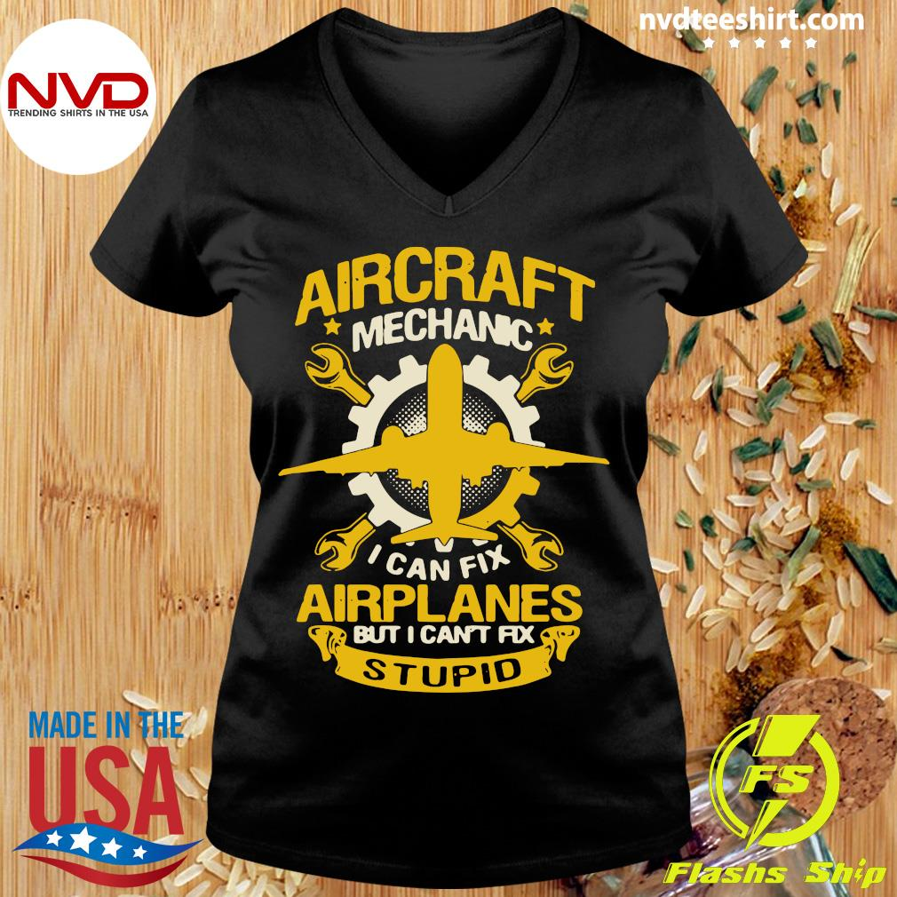 Official Aircraft Mechanic I Can Fix Airplane But I Can't Fix Stupid T-s Ladies tee