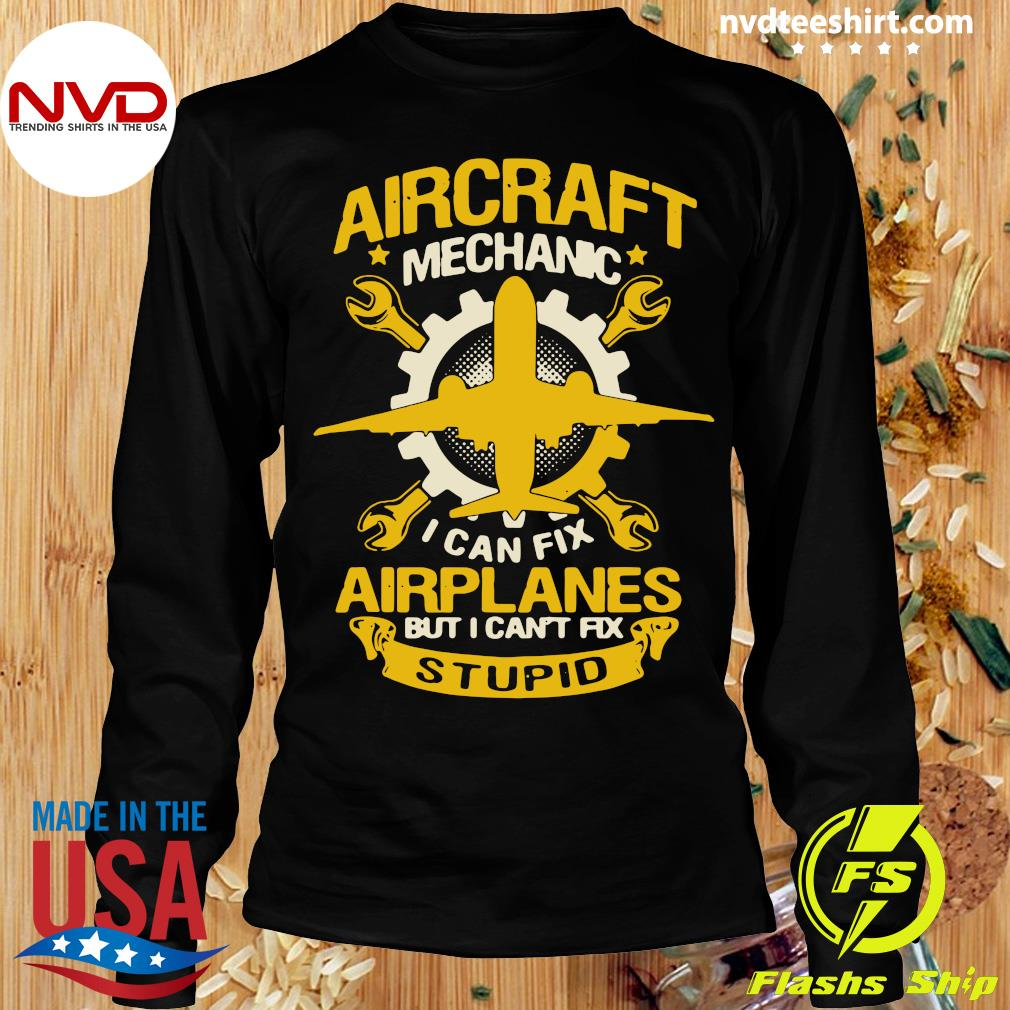 Official Aircraft Mechanic I Can Fix Airplane But I Can't Fix Stupid T-s Longsleeve