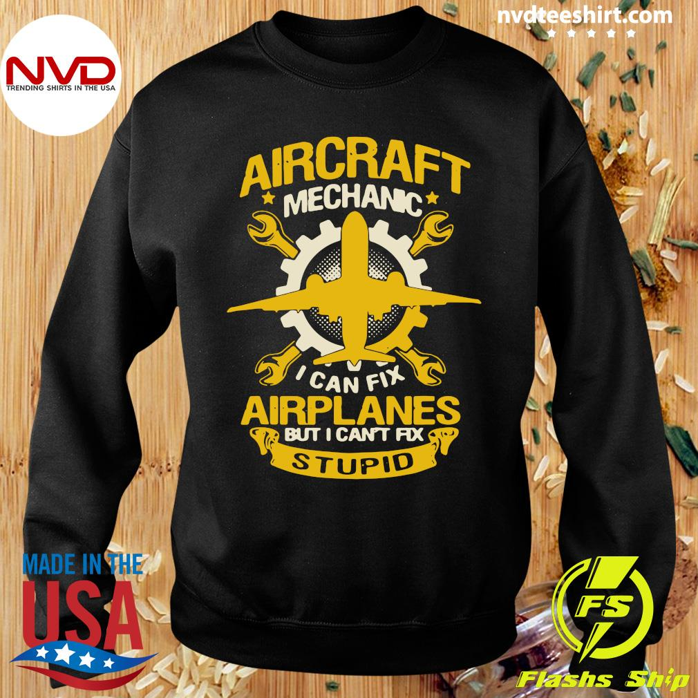 Official Aircraft Mechanic I Can Fix Airplane But I Can't Fix Stupid T-s Sweater