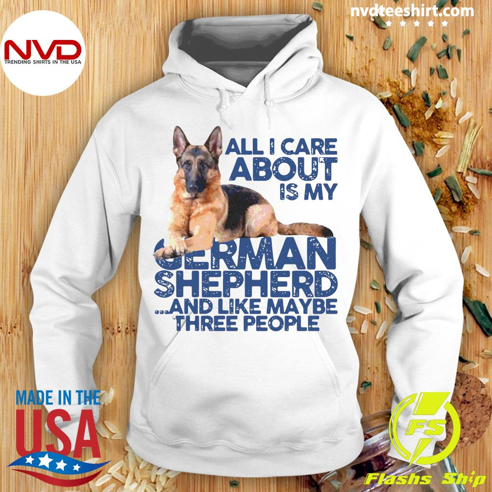 Official All I Care About My German Shepherd And Like Maybe Three People T-s Hoodie