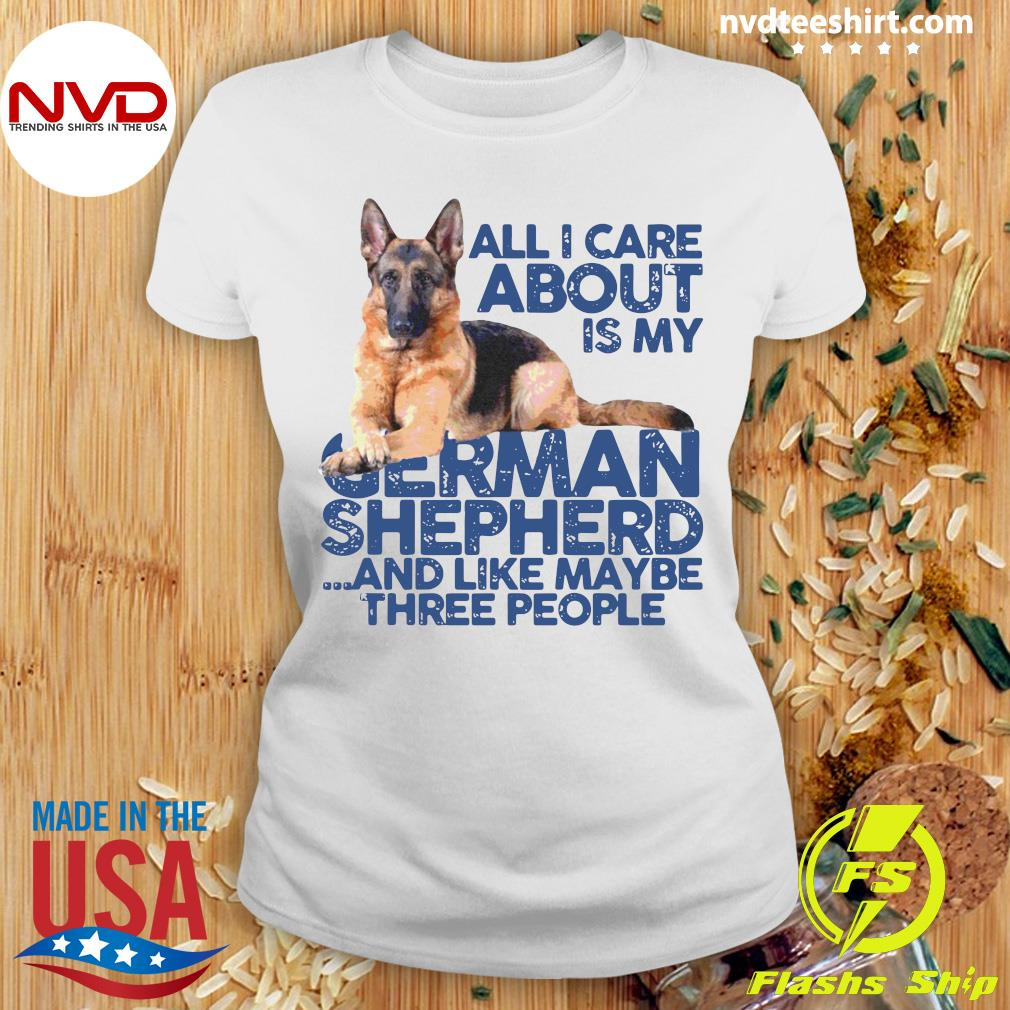 Official All I Care About My German Shepherd And Like Maybe Three People T-s Ladies tee