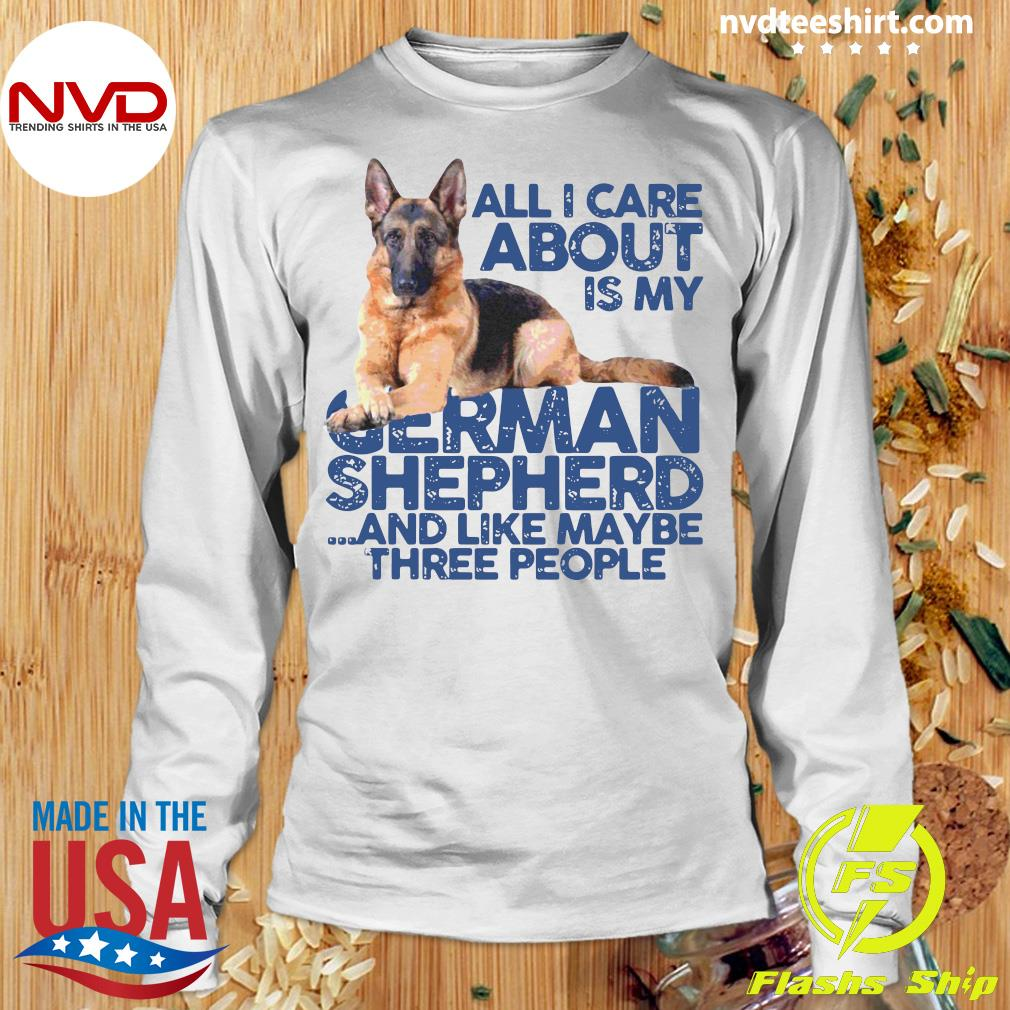 Official All I Care About My German Shepherd And Like Maybe Three People T-s Longsleeve