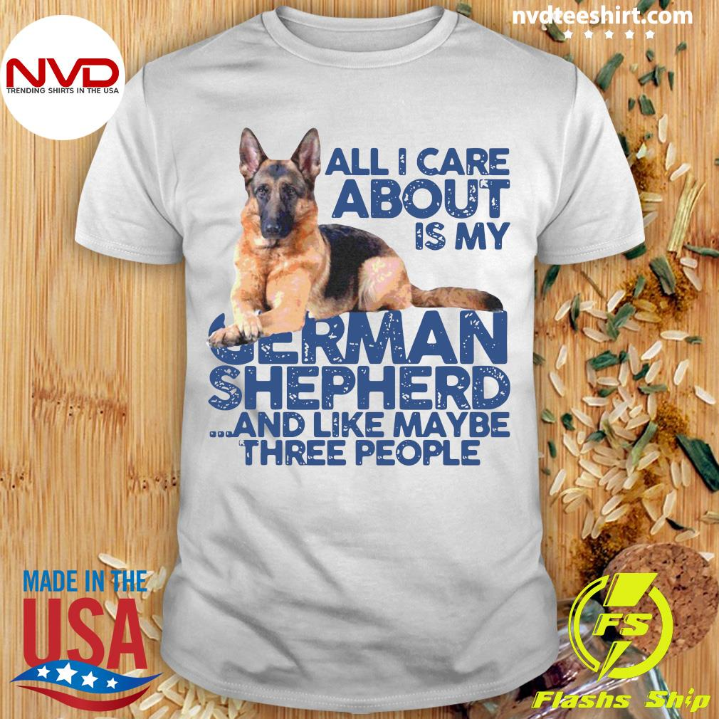 Official All I Care About My German Shepherd And Like Maybe Three People T-shirt