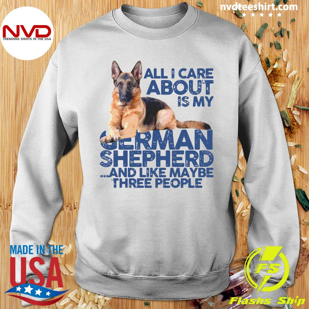 Official All I Care About My German Shepherd And Like Maybe Three People T-s Sweater