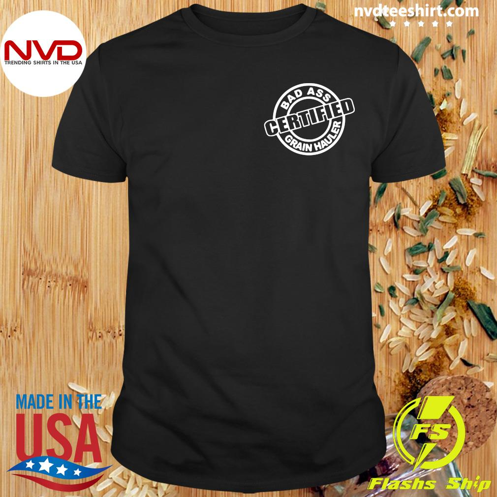 Official Badass Certified Grain Hauler Big Ballin' Grain Haulin T-shirt
