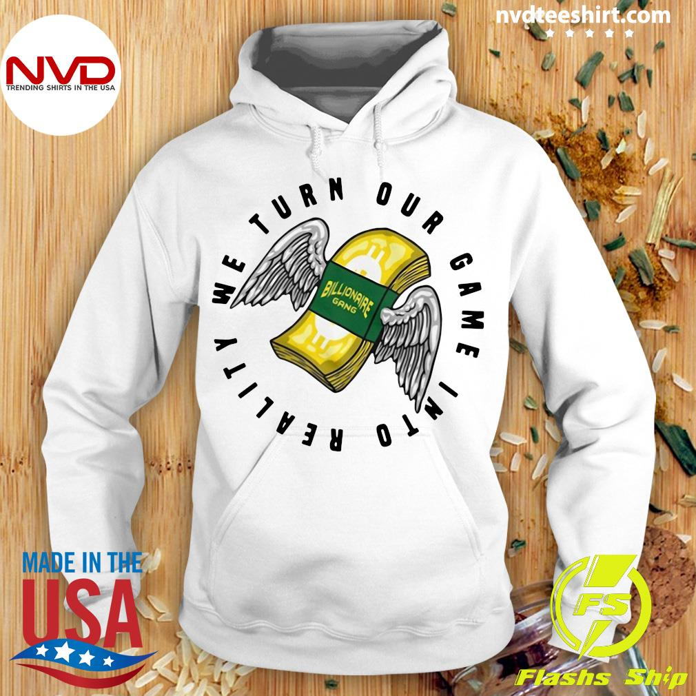 Official Billionaire Gang We Turn Our Game Into Reality T-s Hoodie