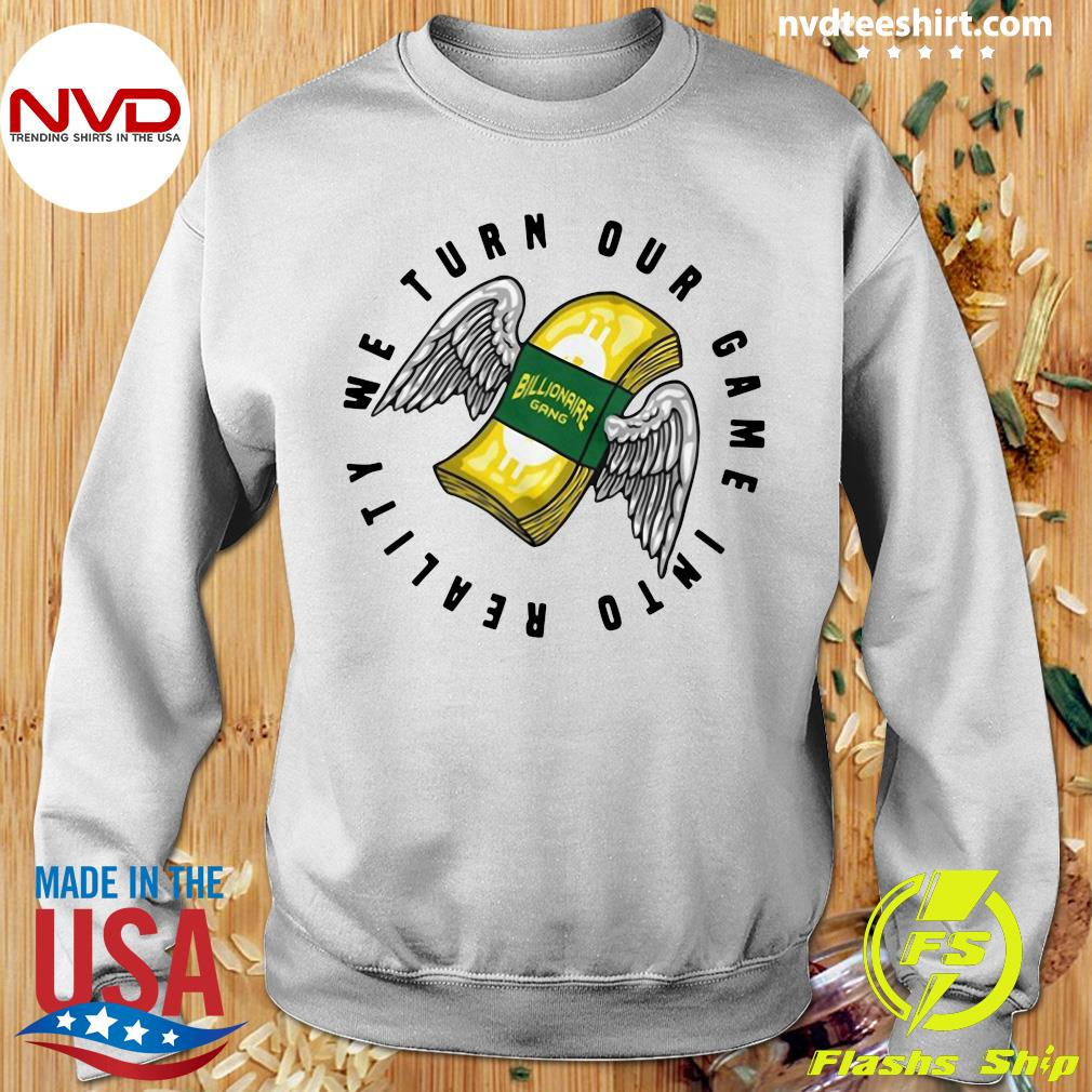Official Billionaire Gang We Turn Our Game Into Reality T-s Sweater