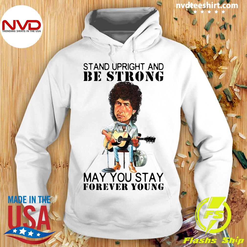 Official Bob Dylan Stand Upright And Be Strong May You Stay Forever Young T-s Hoodie
