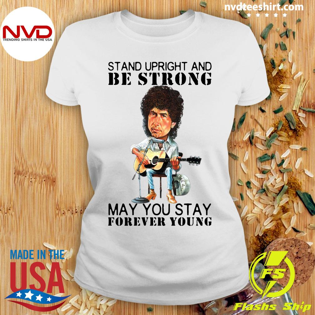 Official Bob Dylan Stand Upright And Be Strong May You Stay Forever Young T-s Ladies tee